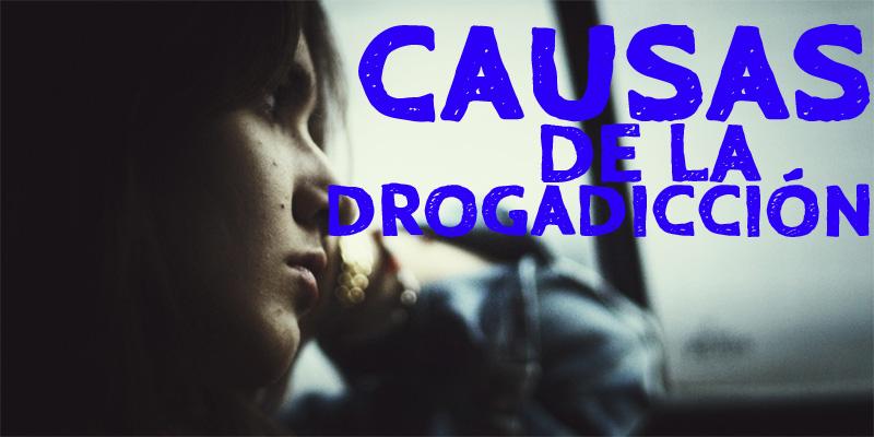 Las 7 Causas De La Drogadicción Más Habituales - La Guía
